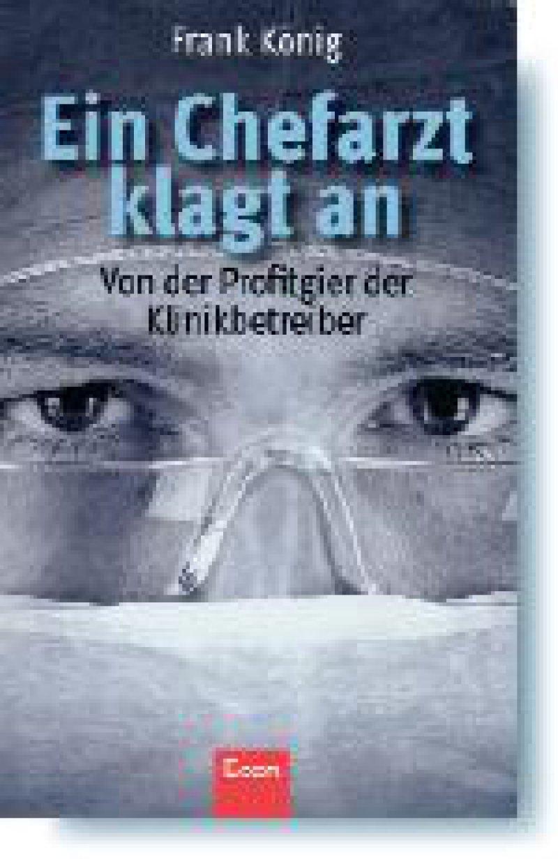 Frank König: Ein Chefarzt klagt an. Von der Profitgier der Klinikbetreiber. Econ, Ullstein Buchverlage, Berlin, 2007, 272 Seiten, kartoniert, 16,90 Euro