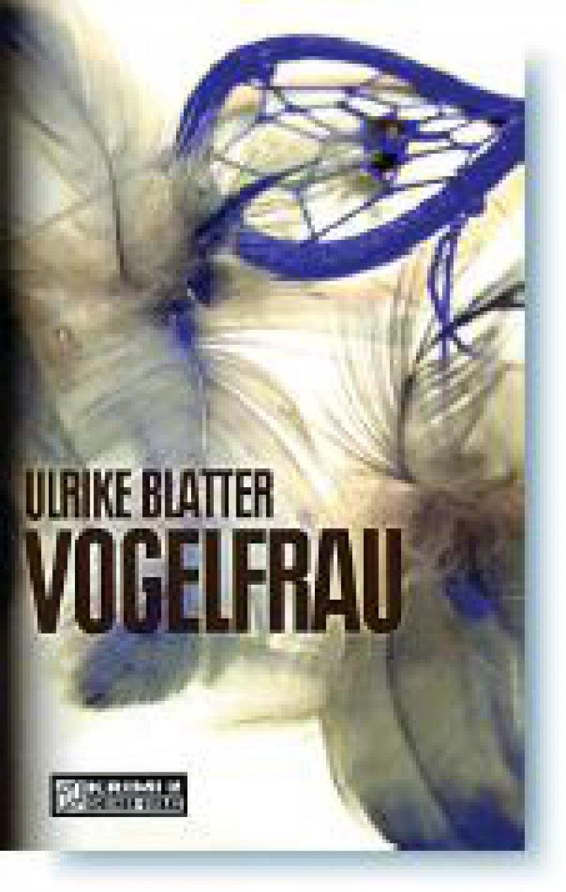 Ulrike Blatter: Vogelfrau. Gmeiner, Meßkirch, 2008, 278 Seiten, broschiert, 9,90 Euro