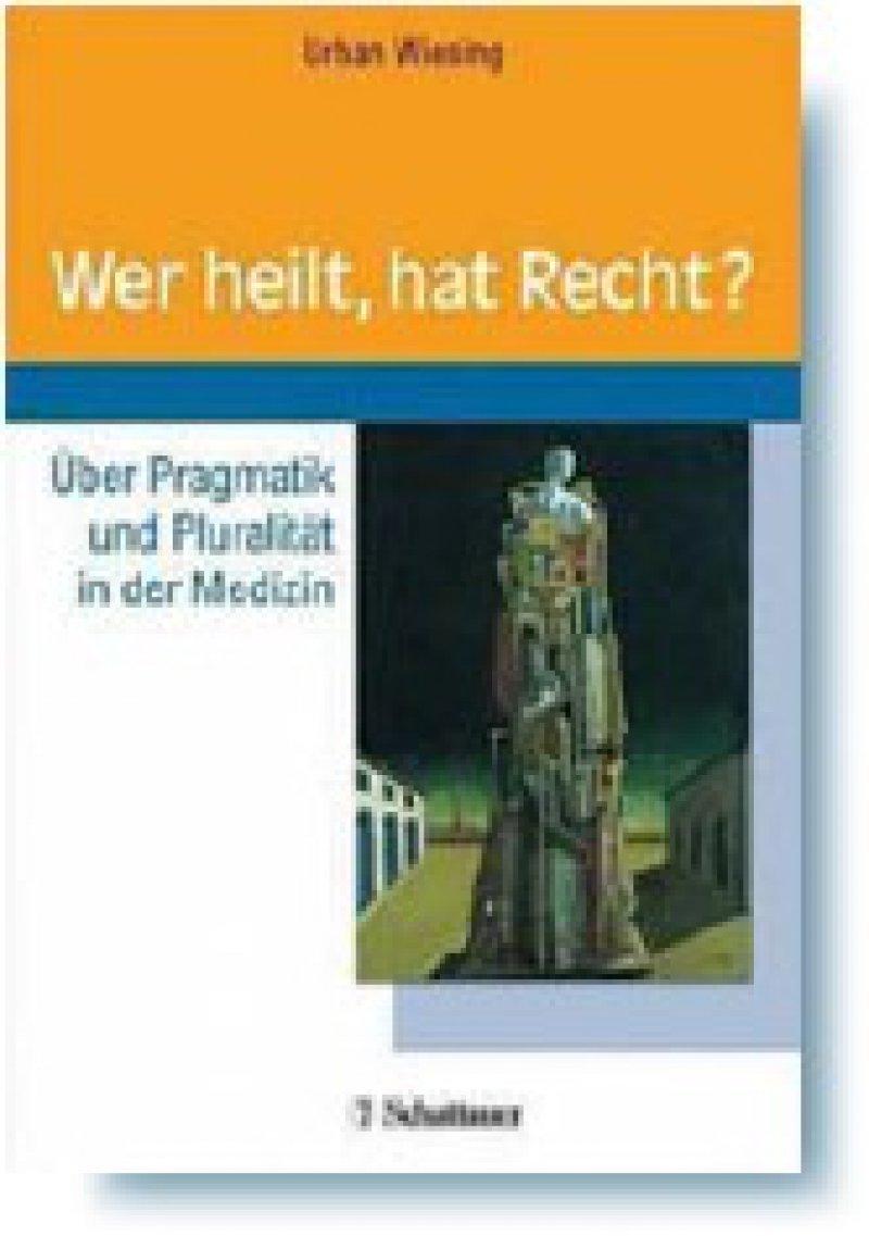 Urban Wiesing: Wer heilt, hat Recht. Über Pragmatik und Pluralität in der Medizin. Schattauer, Stuttgart 2004, 120 Seiten, kartoniert, 20,60 Euro