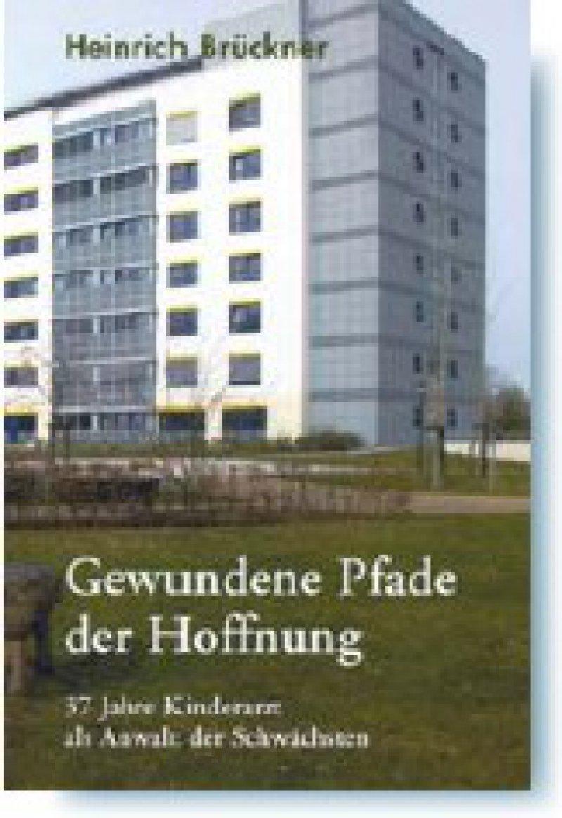 Heinrich Brückner: Gewundene Pfade der Hoffnung. 37 Jahre Kinderarzt als Anwalt der Schwächsten. Die Furt, Jacobsdorf 2008, 503 Seiten, gebunden, 19,50 Euro