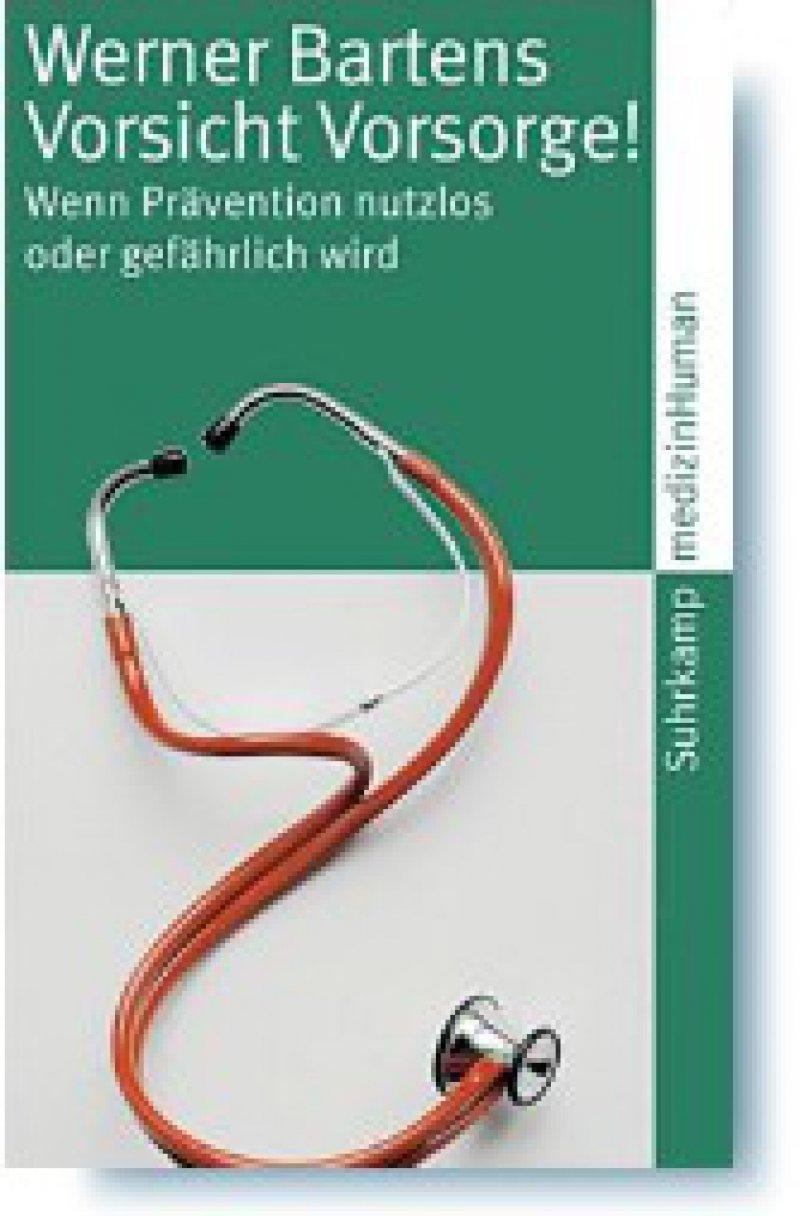 Werner Bartens: Vorsicht Vorsorge! Wenn Prävention nutzlos oder gefährlich wird. Suhrkamp, Frankfurt am Main, 2008, 193 Seiten, Broschur, 7,50 Euro