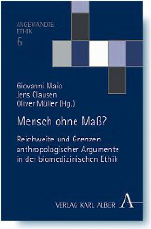 Giovanni Maio, Jens Clausen, Oliver Müller (Hrsg.): Mensch ohne Maß? Reichweite und Grenzen anthropologischer Argumente in der biomedizinischen Ethik. Karl Alber, Freiburg 2008, 436 Seiten, gebunden, 48 Euro