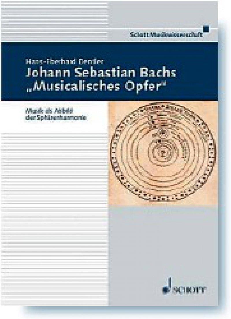 """Hans-Eberhard Dentler: Johann Sebastian Bachs """"Musicalisches Opfer"""". Musik als Abbild der Sphärenharmonie. Schott Musikwissenschaft. Schott Music, Mainz 2008, 207 Seiten, kartoniert, 39,95 Euro"""