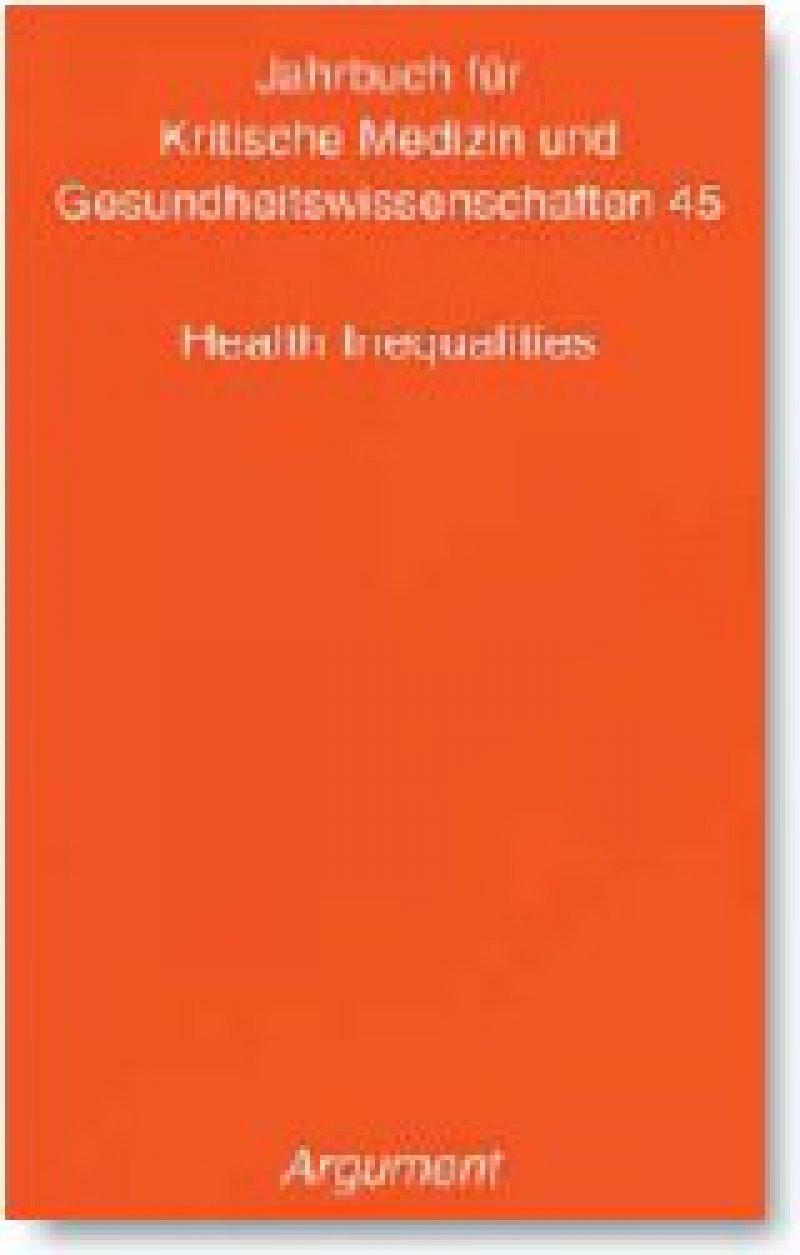 Jahrbuch für Kritische Medizin und Gesundheitswissenschaften 45. Health Inequalities. Argument-Verlag, Hamburg 2009, 160 Seiten, kartoniert,15,50 Euro