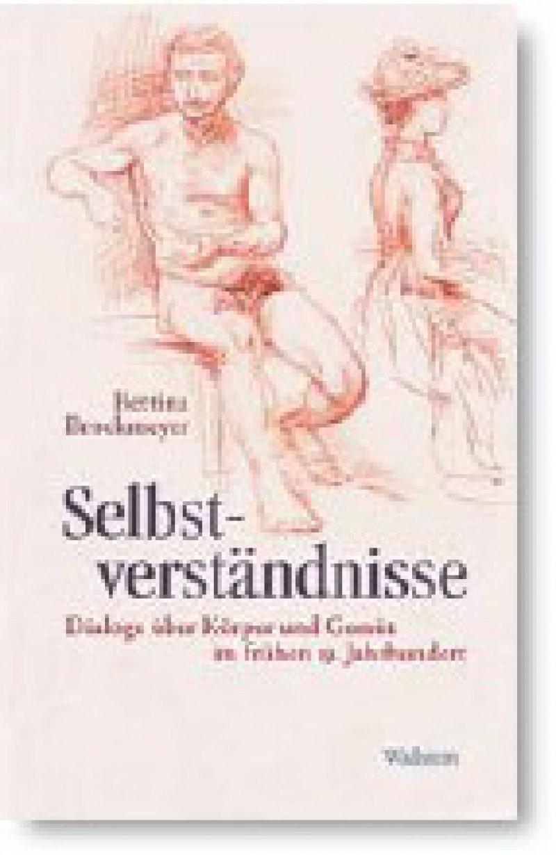 Bettina Brockmeyer: Selbstverständnisse. Dialoge über Körper und Gemüt im frühen 19. Jahrhundert. Wallstein, Göttingen 2009, 452 Seiten, gebunden, 39,90 Euro