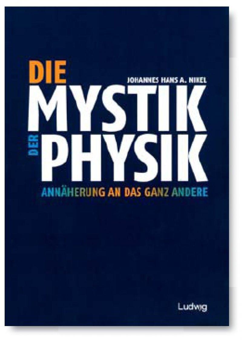 Johannes Hans A. Nikel: Die Mystik der Physik