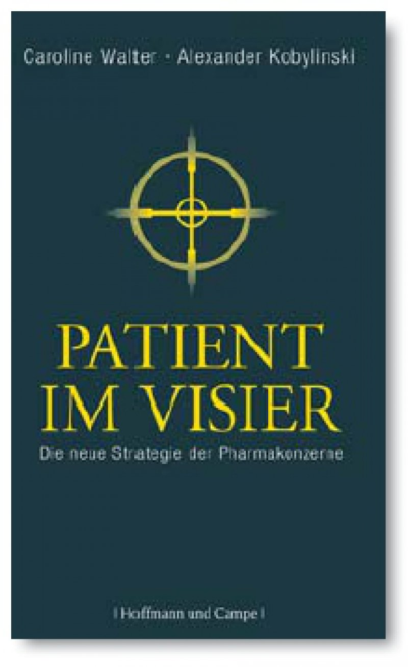 """Caroline Walter, Alexander Kobylins - ki: """"Patient im Visier: Die neuen Strategien der Pharmakonzerne"""". Hoffmann und Campe 2010"""