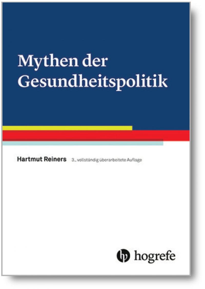 Hartmut Reiners: Mythen der Gesundheitspolitik. Hogrefe AG 2018, 312 Seiten, 29,95 Euro